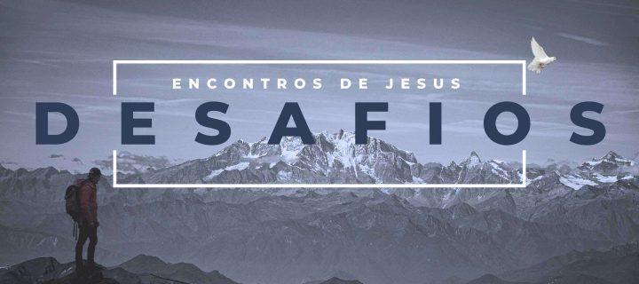 Os Encontros de Jesus - Parte 3