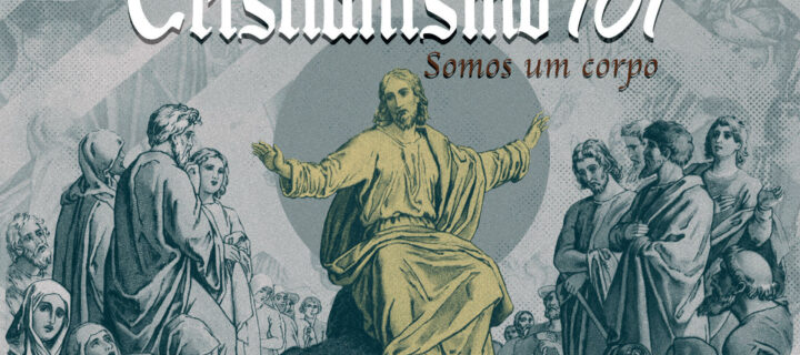 Cristianismo 101 - Somos Um Corpo