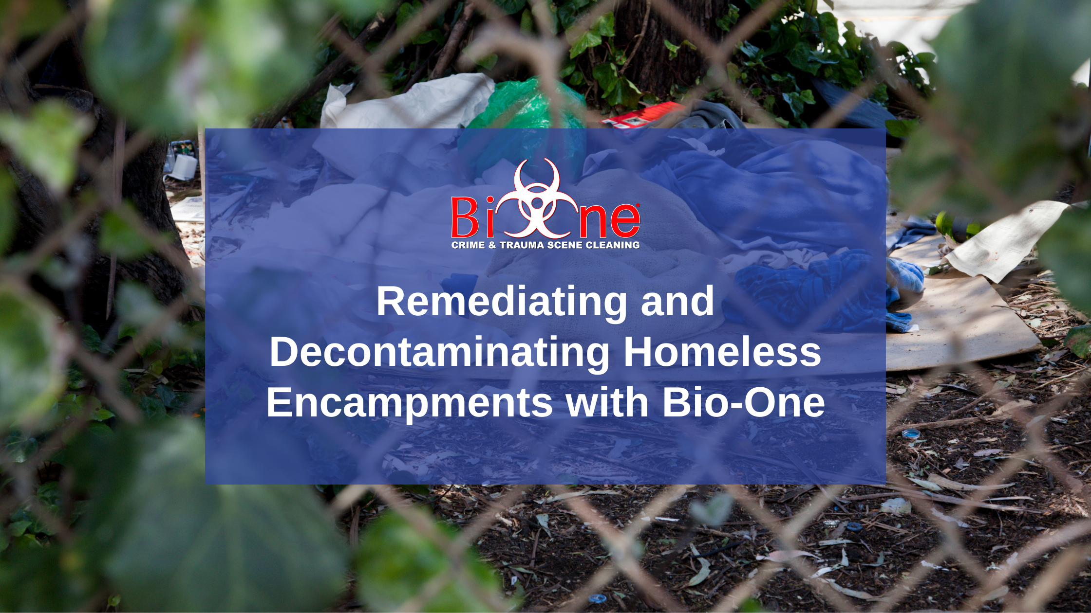 Bio-One Remediating and Decontaminating Homeless Encampments