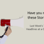 Have you read these Stories? Last Week's Top Headlines at a Glance!