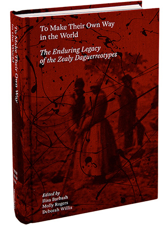 """""""To Make Their Own Way in the World: The Enduring Legacy of the Zealy Daguerreotypes"""" book cover"""