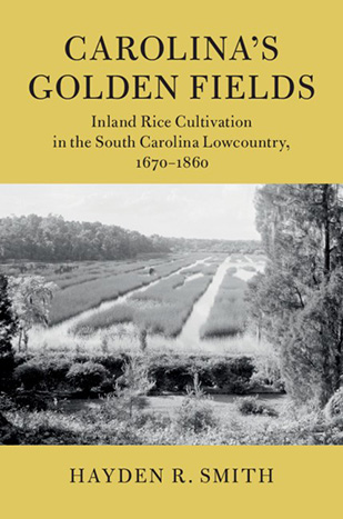 """The cover of the book """"""""Carolina's Golden Fields: Inland Rice Cultivation in the South Carolina Lowcountry, 1670-1860"""""""