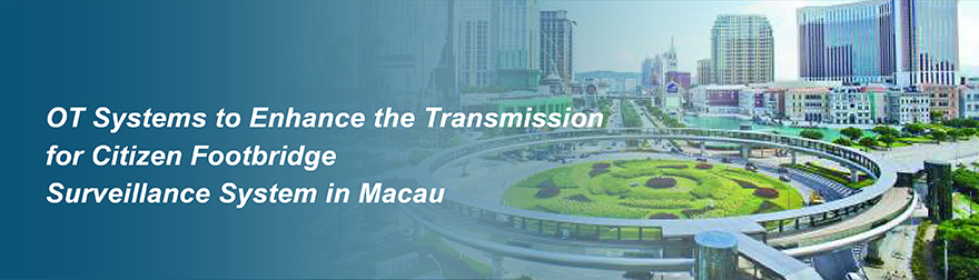 OT Systems to Enhance the Transmission for Citizen Footbridge Surveillance System in Macau