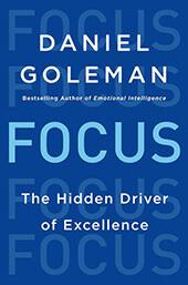 Daniel Goleman, Focus: The Hidden Driver of Excellence