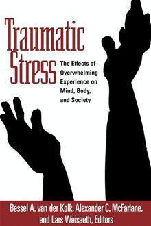 effects of traumatic stress on mind, body, and society by Bessel van der Kolk, PhD