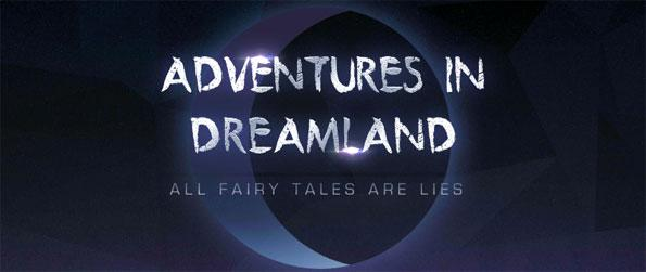 Adventures in Dreamland - Journey through the dreamscape where anything and everything can happen in Adventures in Dreamland!