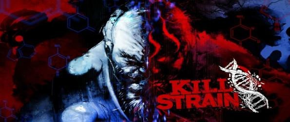 Kill Strain -  Engage in intense and exciting online battles, and either protect the world or take advantage of the strain for personal gain.
