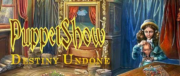 Puppet Show: Destiny Undone - Puppet Show: Destiny Undone is a thrilling hidden objects game that will surely keep players on the edge of their seats as it offers players a very intuitive and gripping gameplay that molds the story into one of the best there is for similar genres.
