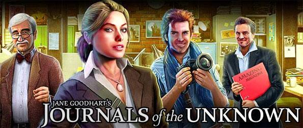Journals Of The Unknown - Help solve an incredible mystery as you adventure with Jane Goodhart in this new Facebook Game.