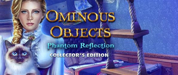 Ominous Objects: Phantom Reflection - Enjoy this amazing experience that is filled with mystery and suspense that will get you hooked.