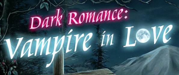 Dark Romance: Vampire in Love - Find a way to rescue Emily from the clutches of Count Dracula.