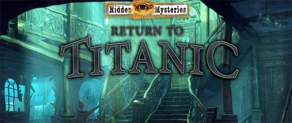 Hidden Mysteries: Return to Titanic - Take a journey on the titanic as you chase a suspected criminal and try to bring him to justice.