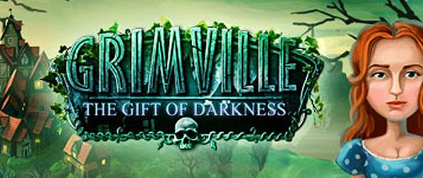 Grimville: The Gift of Darkness - Set foot on a mystery-filled town of Grimville, as your investigative services are required to shed light onto the unexplained. Be wary of your choices and actions, they bear weight in the game's end!