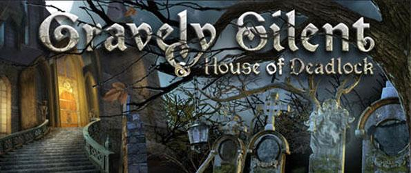 Gravely Silent: House of Deadlock - Immerse yourself in this sensational hidden object game that'll set you on a nail biting race against time.