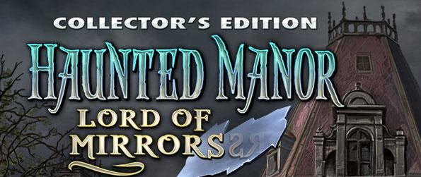 Haunted Manor: Lord of Mirrors Collector's Edition - Can you get out of the mirror world before the manor spirit enslaves you?