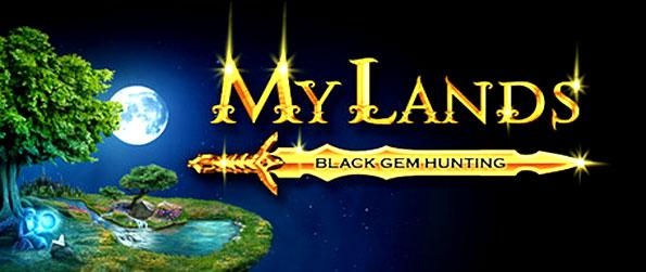 My Lands: Black Gem Hunting - A unique way to play multi-player online RTS that requires a lot of patience, careful planning and interaction with other players.