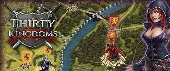 Thirty Kingdoms - Create your kingdom and then battle for dominance of your continent in a huge and brilliant MMO Strategy Game.