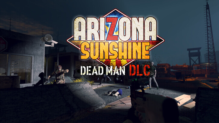 "VR FPS Pioneer Arizona Sunshine Expands With Brand-New Story Extension ""The Damned DLC"""