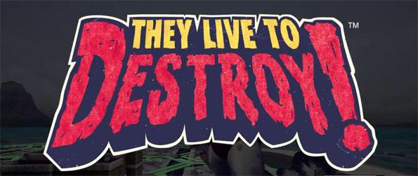 They Live to DESTROY! - Create terrifying monsters in your secret evil lair and send them to raid and destroy other players' cities  in this brilliant VR game, They Live to DESTROY!
