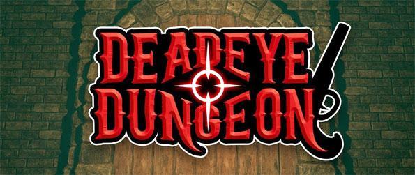 Deadeye Dungeon - Venture into the depths of this dungeon crawling adventure in Deadeye Dungeon!