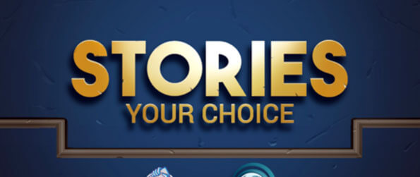 Stories: Your Choice - Make choices, and see how they impact the flow of the story.