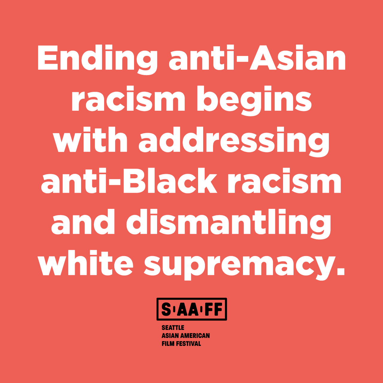 White text over red background reads: Ending anti-Asian racism starts with addressing anti-Black racism and dismantling white supremacy. A black Seattle Asian American Film Festival logo is below the text.