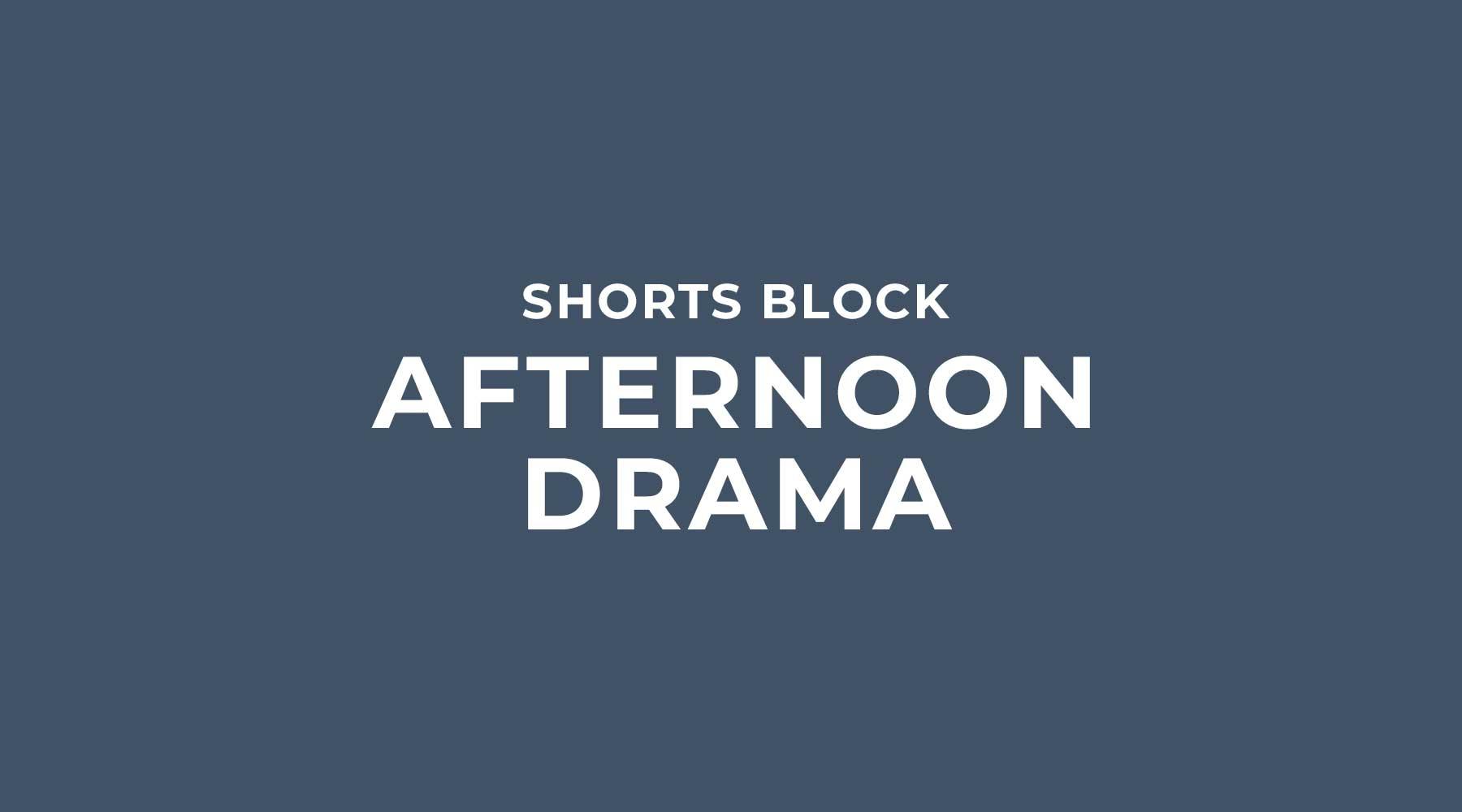 Shorts Block | Afternoon Drama