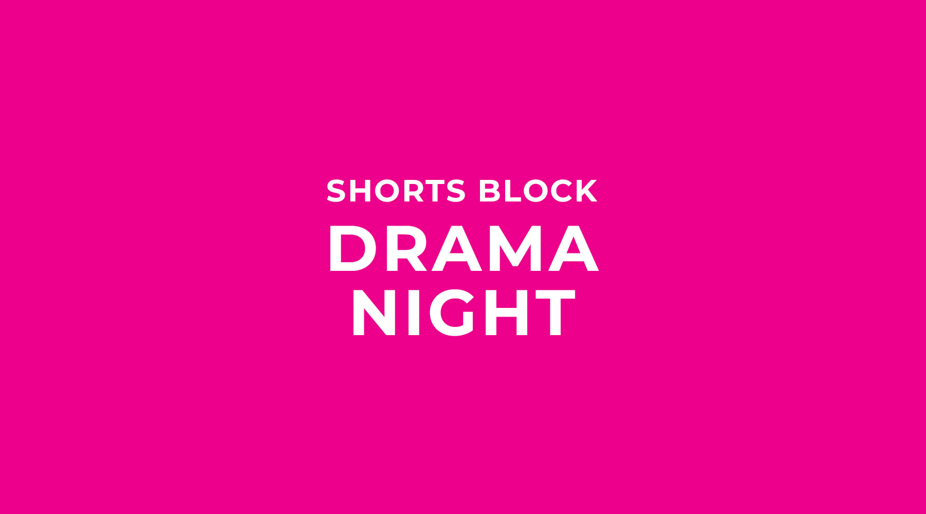 Shorts Block | Drama Night