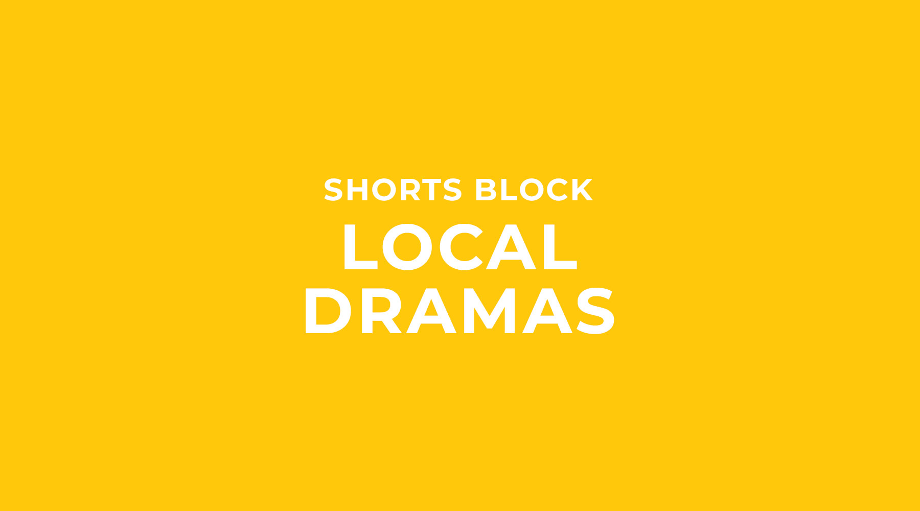 Shorts Block | Local Dramas