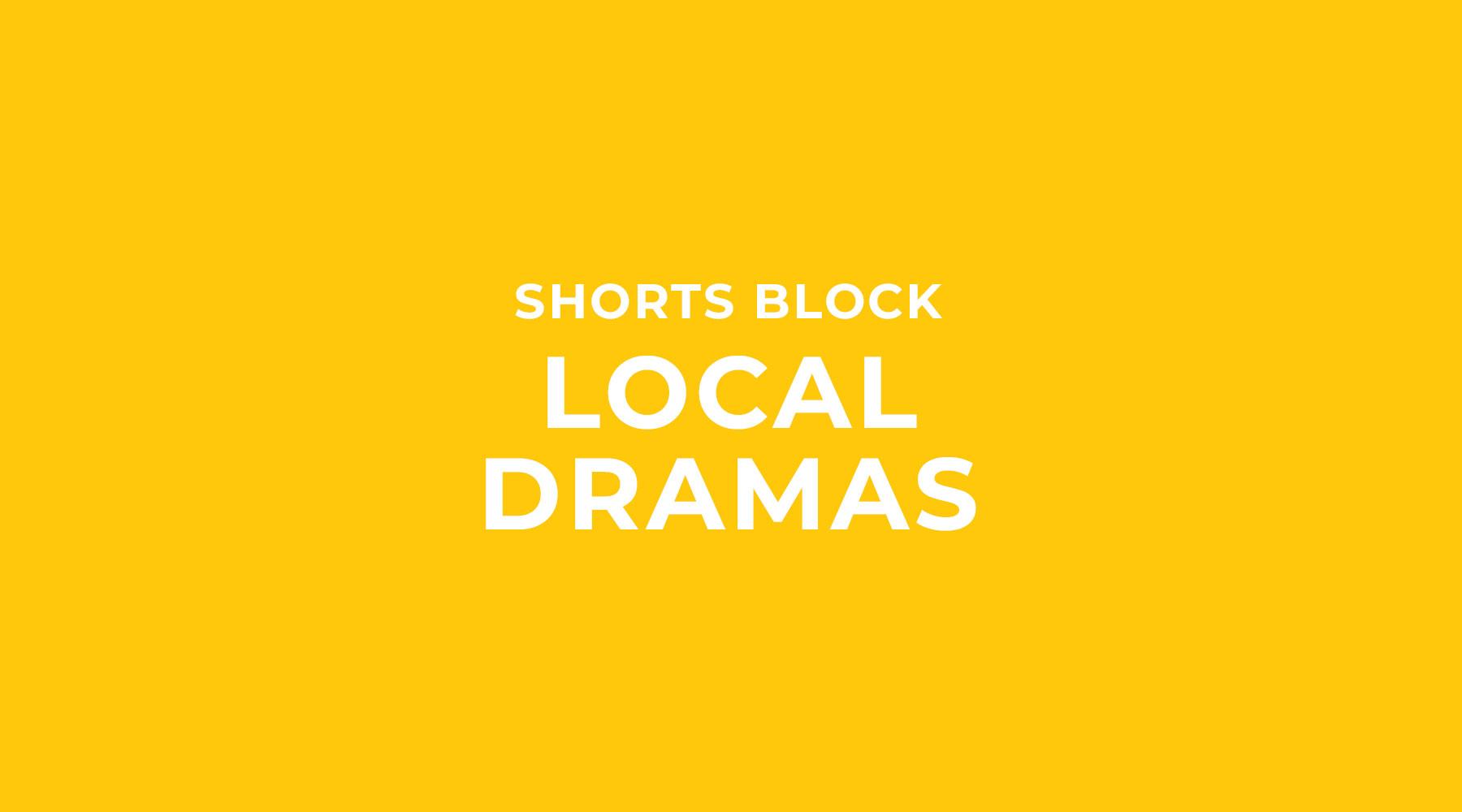 Shorts Block | Local Dramas
