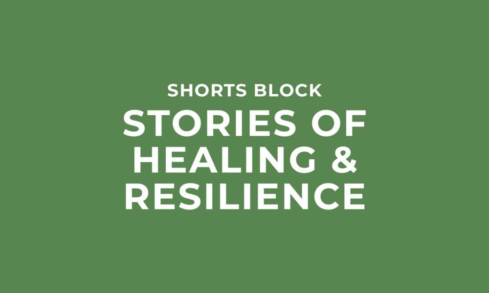 Shorts Block | Stories of Healing & Resilience