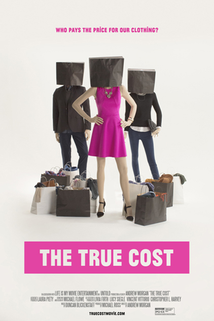 Poster for The True Cost (True Cost w/ Fashion 412 Panel Discussion)