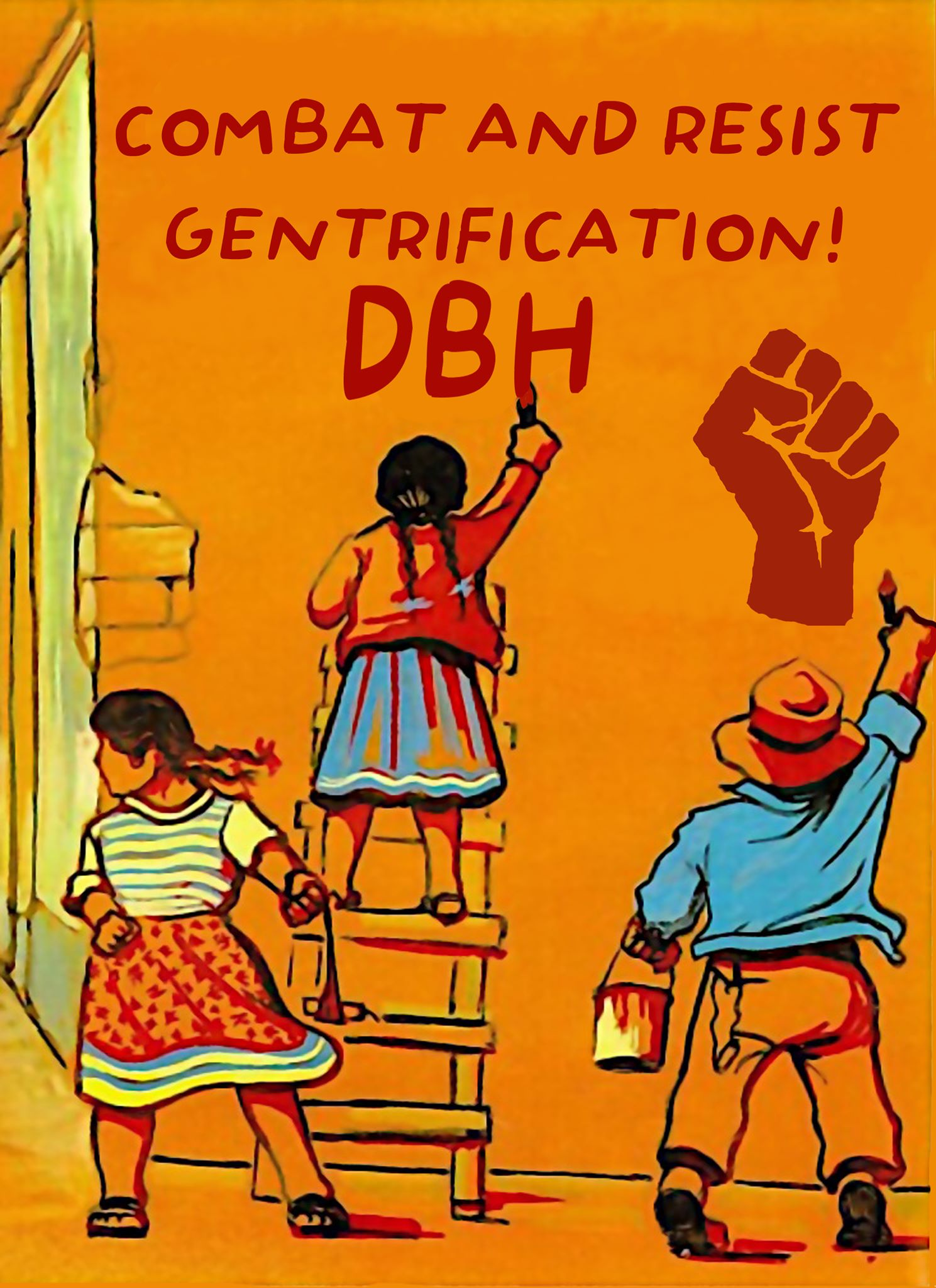 COMBAT AND RESIST GENTRIFICATION! DBH