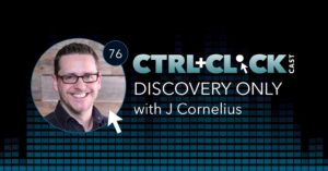 J Cornelius on Ctrl+Click Podcast Discovery Project Only