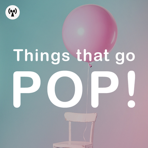 Things That Go Pop!