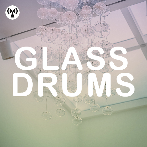 Glass Drums