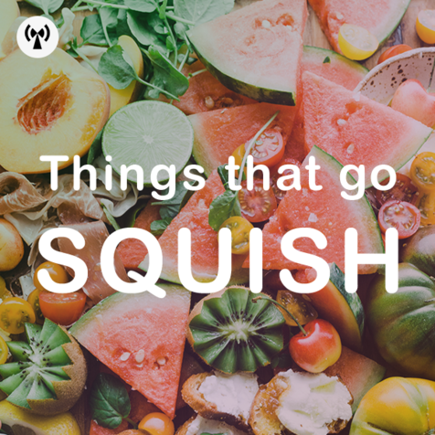 Things That Go Squish