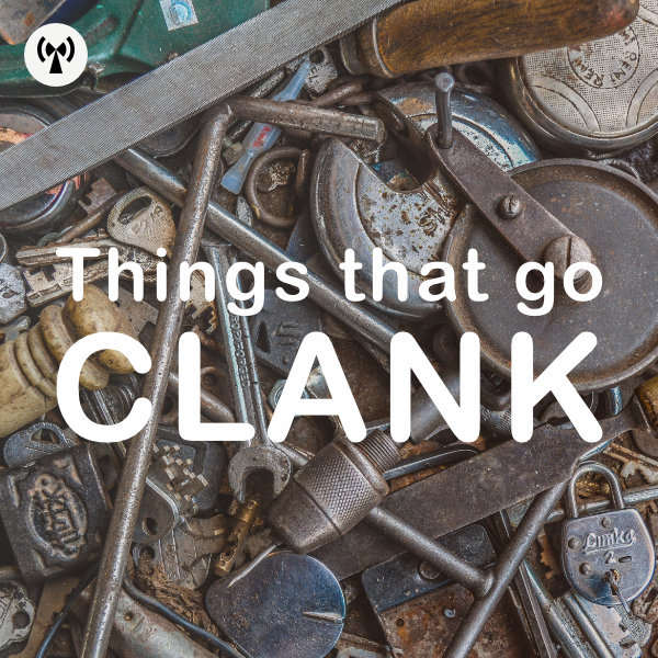Things That Go Clank