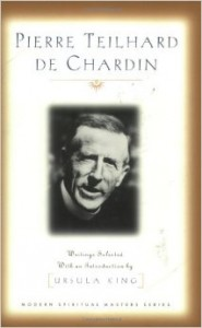 Pierre Teilhard De Chardin - Writings - Modern Spiritual Masters Series
