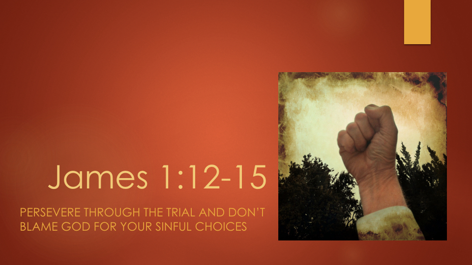 James 1:12-15; Persevere through the trial and don't blame ...