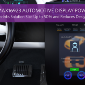 Maxim Automotive Display Power Management IC Shrinks Solution Size Up to 50%