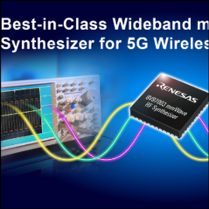 Renesas Announces Industry's Highest Performance Wideband mmWave Synthesizer