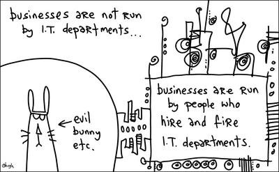 ...businesses are run by people who hire and IT Departments