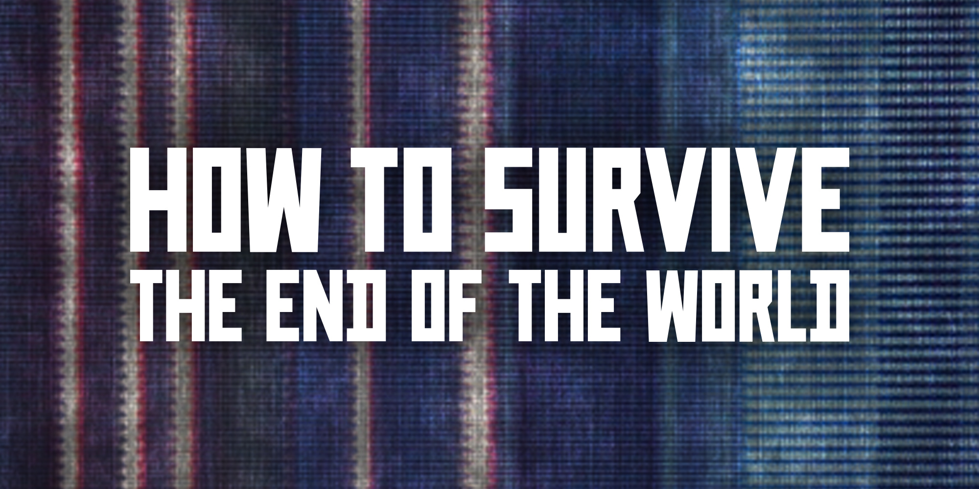 How To Survive The End Of The World Series Free