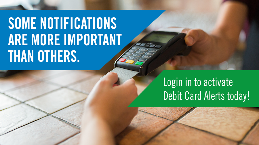 Some notifications are more important than others. Activate Debit Card Alerts today!