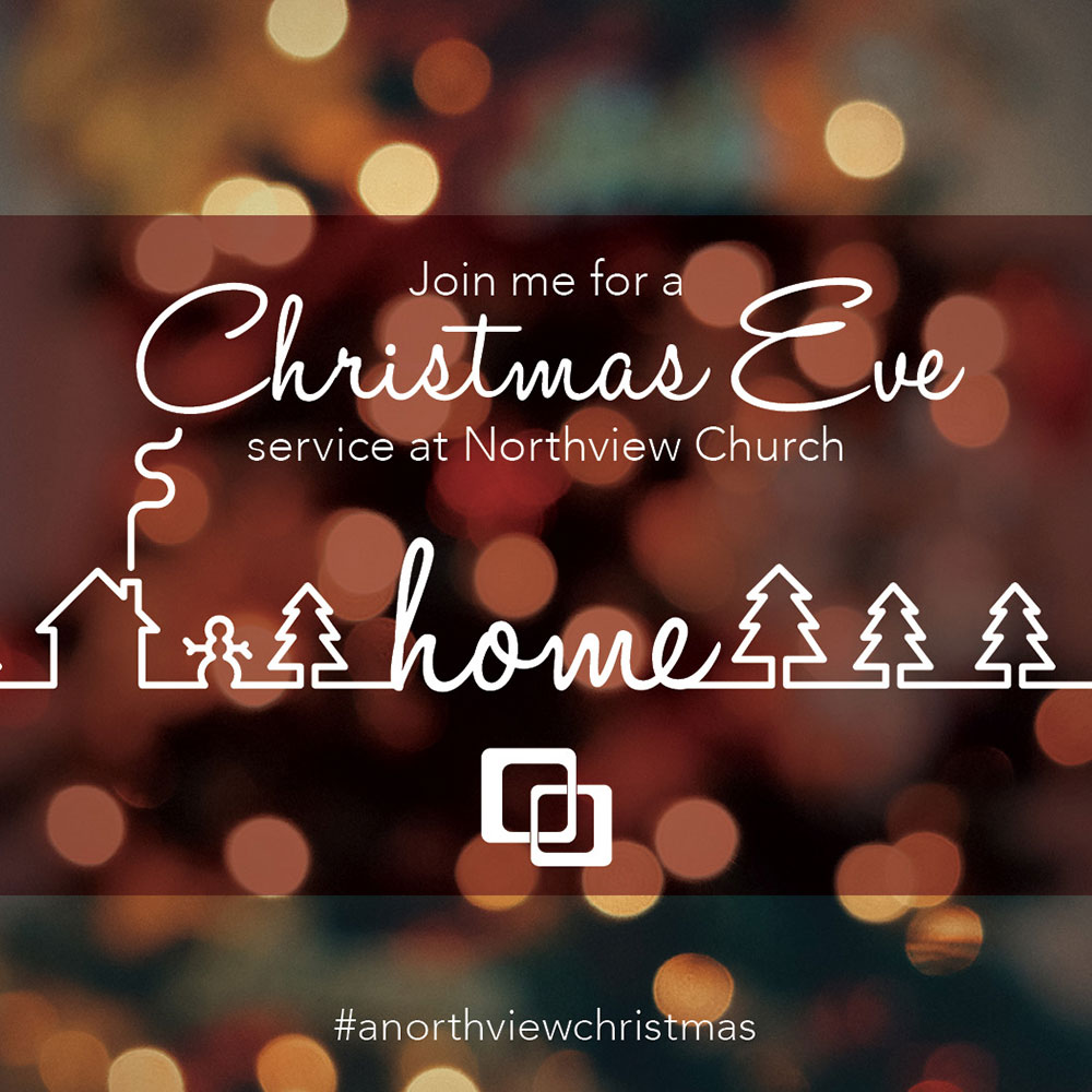 Join me for a Christmas Eve service at Northview Church.