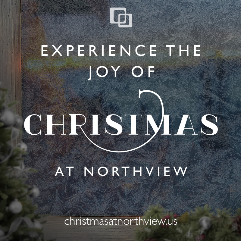 Experience the joy of Christmas at Northview