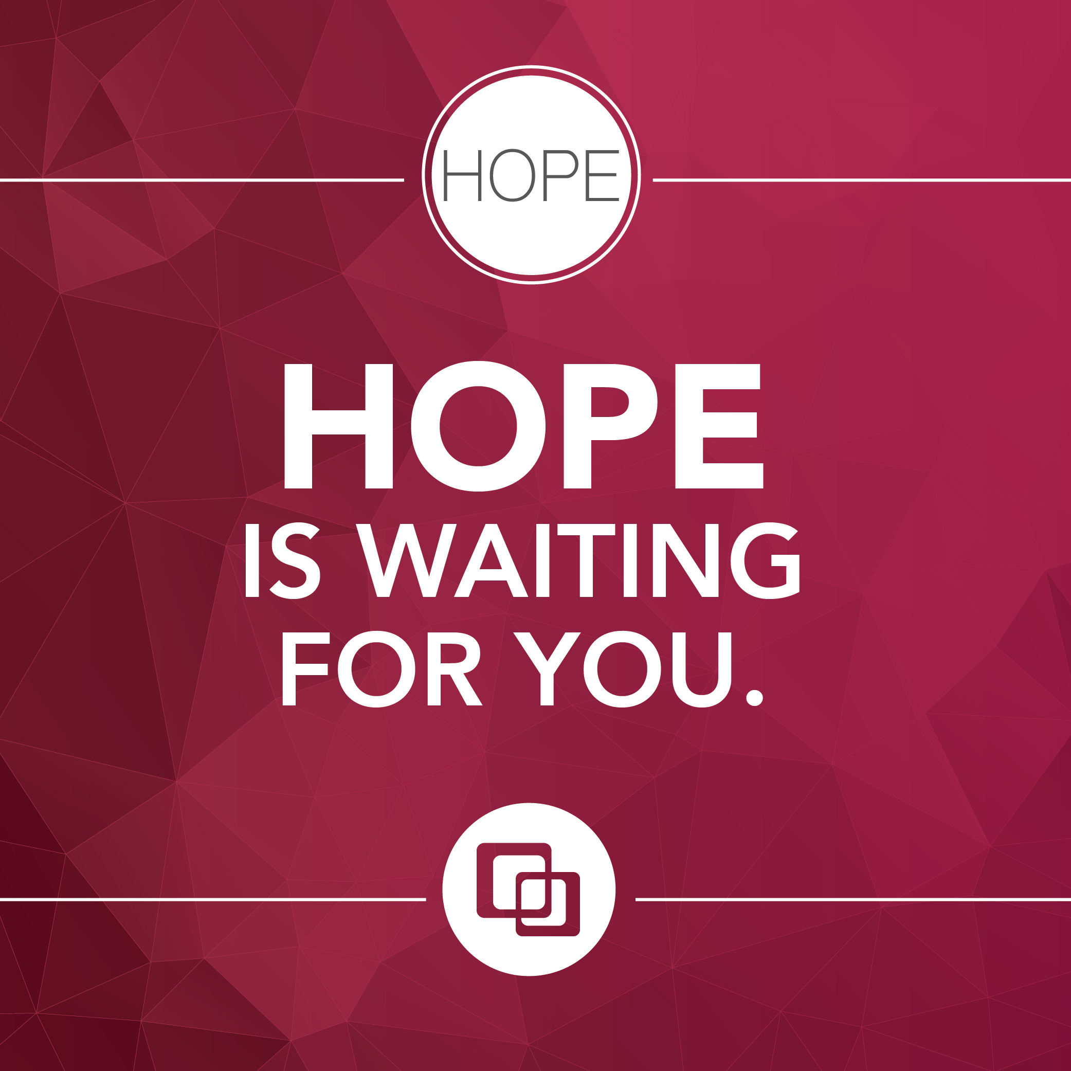 Hope is waiting for you.