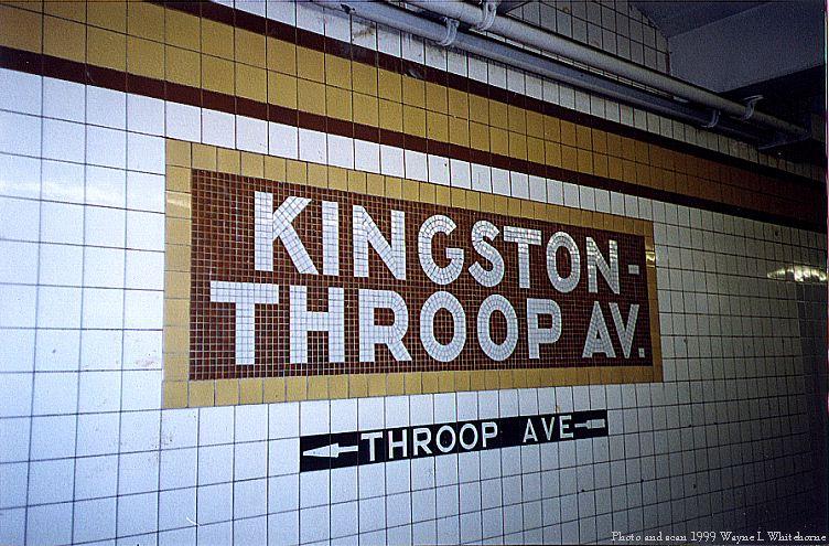(107k, 752x495)<br><b>Country:</b> United States<br><b>City:</b> New York<br><b>System:</b> New York City Transit<br><b>Line:</b> IND Fulton Street Line<br><b>Location:</b> Kingston/Throop Aves. <br><b>Photo by:</b> Wayne Whitehorne<br><b>Date:</b> 5/29/1999<br><b>Notes:</b> Name tablet<br><b>Viewed (this week/total):</b> 0 / 3433