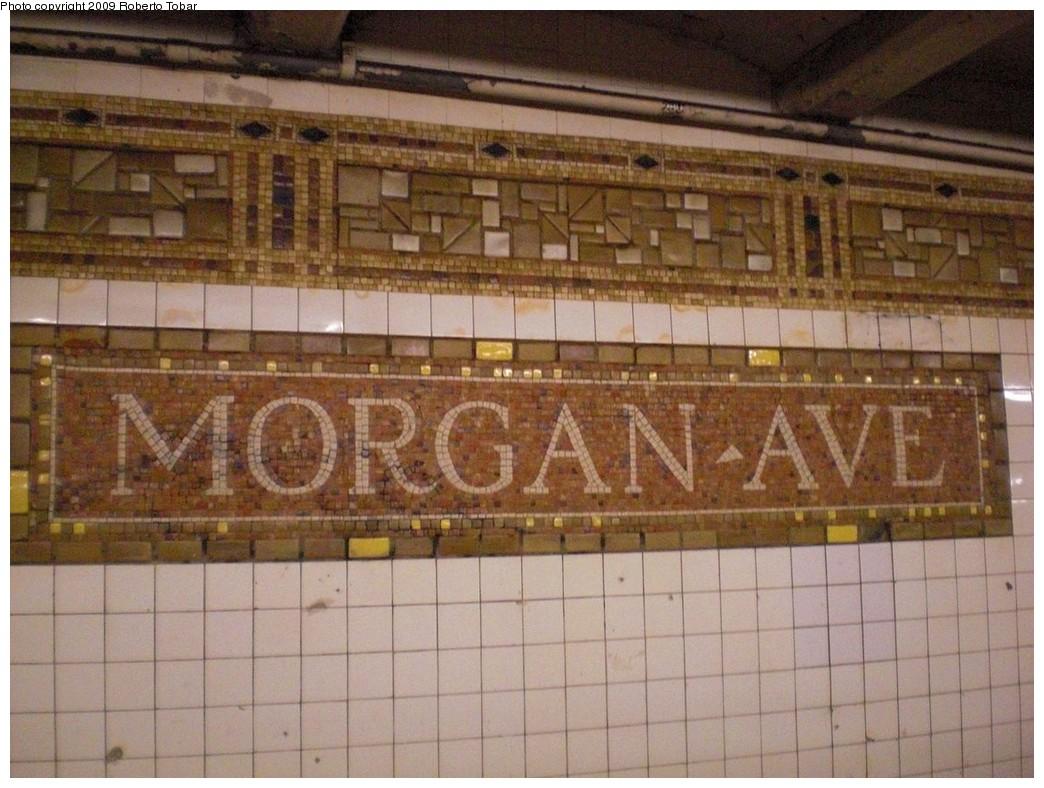 (248k, 1044x788)<br><b>Country:</b> United States<br><b>City:</b> New York<br><b>System:</b> New York City Transit<br><b>Line:</b> BMT Canarsie Line<br><b>Location:</b> Morgan Avenue <br><b>Photo by:</b> Roberto C. Tobar<br><b>Date:</b> 4/11/2009<br><b>Notes:</b> Mosaic name tablet.<br><b>Viewed (this week/total):</b> 0 / 1083